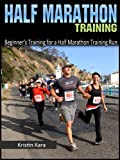 Half Marathon:  Half Marathon Training For Beginners and Half Marathon Training Plan