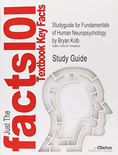 Studyguide for Fundamentals of Human Neuropsychology by Kolb, Bryan, ISBN 9780716795865 (Cram101 Textbook Outlines)