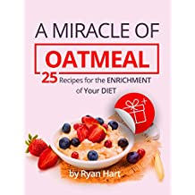 A miracle of oatmeal. 25 recipes for the enrichment of your diet. (English Edition)