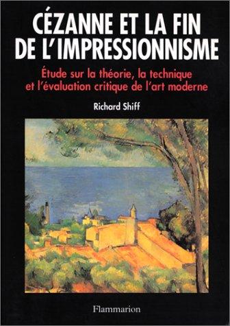 Cézanne et la fin de l'impressionnisme : Etude sur la théorie, la technique et l'évaluation critique de l'art moderne