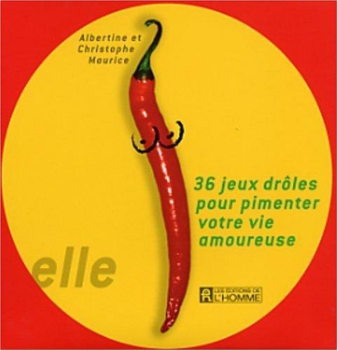 36 Jeux drôles pour pimenter votre vie amoureuse par Albertine Maurice, Christophe Maurice
