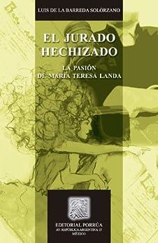 El jurado hechizado: La pasión de María Teresa Landa (Biblioteca Jurídica Porrúa) de [Solórzano, Luis de la Barreda]