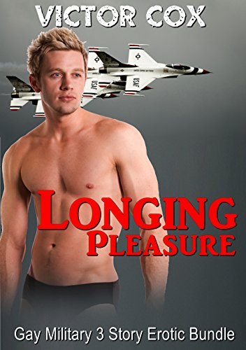 Longing Pleasure: Gay Navy Military 3 Story Erotic Bundle
