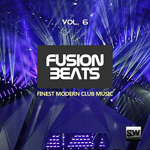 Fusion Beats, Vol  6 (Finest Modern Club Music)