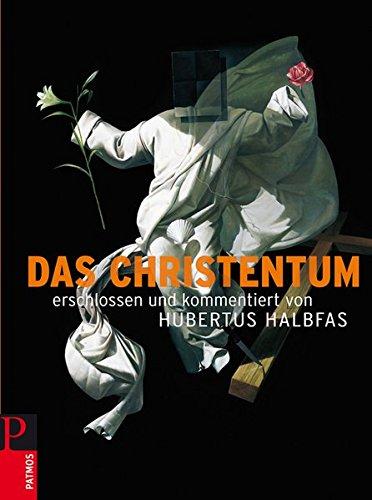 Das Christentum: Erschlossen und kommentiert von Hubertus Halbfas