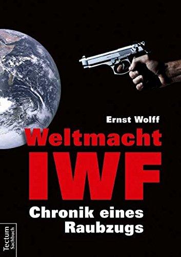Weltmacht IWF: Chronik eines Raubzugs