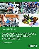 Allenamento e alimentazione per il ciclismo su strada e Mountain Bike: Guida completa (Outdoor)
