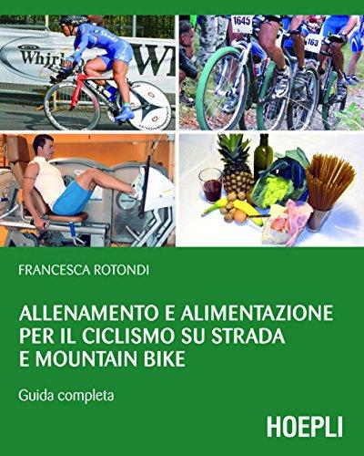Allenamento e alimentazione per il ciclismo su strada e Mountain Bike: Guida completa (Outdoor) di Francesca Rotondi