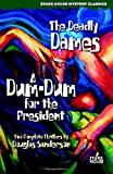 The Deadly Dames / A Dum-Dum for the President (Stark House Mystery Classics)
