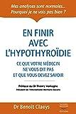 En finir avec l'hypothyroïdie: Ce que votre médecin ne vous dit et que vous devez savoir (Médecine)