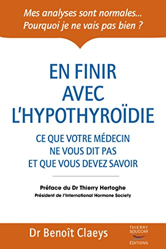 En finir avec l'hypothyroïdie: Ce que votre médecin ne vous dit et que vous devez savoir