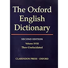 THE OXFORD ENGLISH DICTIONARY, SECOND EDITION VOLUME XVIII THRO-UNELUCIDATED.