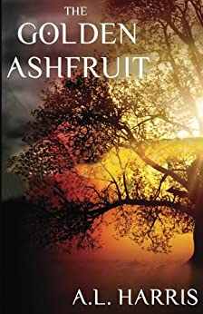 The Golden Ashfruit (The Yggdrasil Saga Book 1) by [Harris, A.L.]
