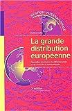 La Grande Distribution européenne - Nouvelles stratégies de différenciation et de croissance internationale