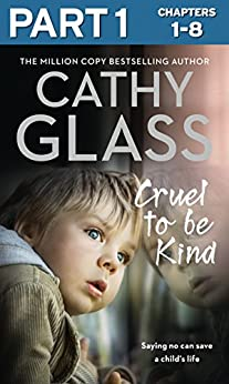 Cruel to Be Kind: Part 1 of 3: Saying no can save a child's life by [Glass, Cathy]
