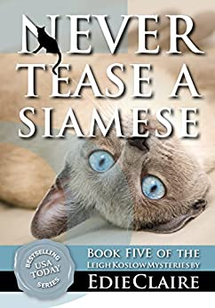 Never Tease a Siamese: Volume 5 (Leigh Koslow Mystery Series) (English Edition) par [Claire, Edie]
