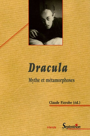 Dracula : Mythe et métamorphoses par Claude Fierobe