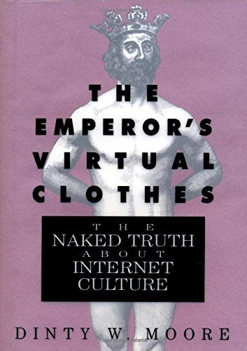the-emperors-virtual-clothes-the-naked-truth-about-internet-culture-by-moore-dinty-w-1995-hardcover