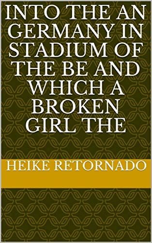 Into the an Germany in Stadium of The be and which a broken girl the (Italian Edition)