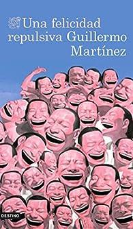 Una felicidad repulsiva par Guillermo Martínez