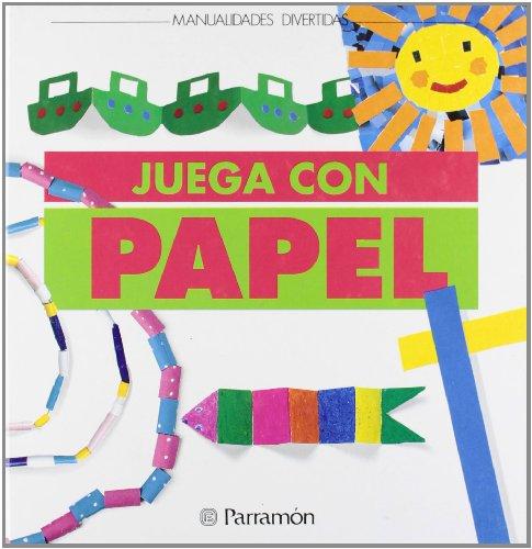 JUEGA CON PAPEL (Manualidades divertidas) por EQUIPO PARRAMON