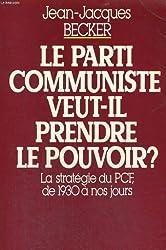 Le Parti communiste veut-il prendre le pouvoir ? : La stratégie du P.C.F. de 1930 à nos jours