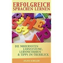 Erfolgreich Sprachen lernen - Die modernsten Lernsysteme, -methoden & Tipps im Überblick (Sprachen lernen, Sprachkurs und Vokabeltrainer 1)