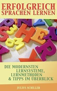 Erfolgreich Sprachen lernen - Die modernsten Lernsysteme, -methoden & Tipps im Überblick (Sprachen lernen, Sprachkurs und Vokabeltrainer 1) von [Schiller, Julius]