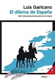 El dilema de España: Ser más productivos para vivir mejor de [Garicano, Luis]