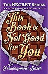 This Book is Not Good for You: Book 3 (Secret 3) (The