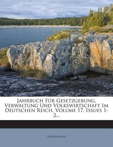 Jahrbuch Für Gesetzgebung, Verwaltung Und Volkswirtschaft Im Deutschen Reich, Volume 17, Issues 1-2.