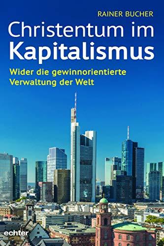 Christentum im Kapitalismus: Wider die gewinnorientierte Verwaltung der Welt