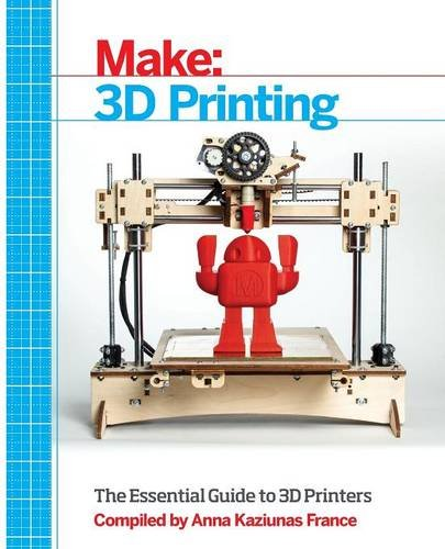 Make: 3D Printing: The Essential Guide to 3D Printers por From Maker Media, Inc