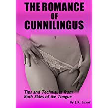 The ROMANCE of CUNNILINGUS: Tips and Techniques from Both Sides of the Tongue (English Edition)
