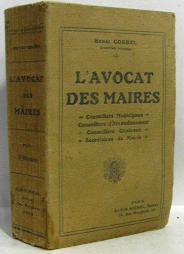 L'avocat des maires, conseillers municipaux, conseillers d'arrondissement, … Editions Albin Michel. Sans date. (Droit) par CORBEL Henri