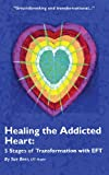 Healing the Addicted Heart: 5 Stages of Transformation with EFT and Integrated Energy Techniques