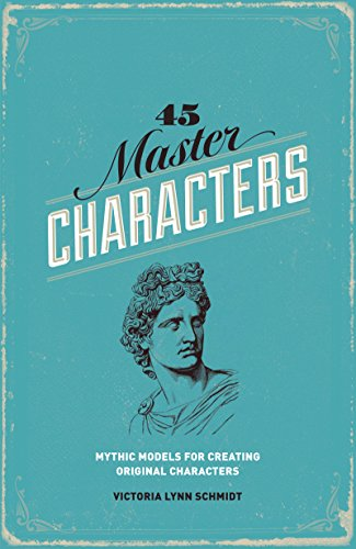 45 Master Characters: Mythic Models for Creating Original Characters por Victoria Lynn Schmidt Ph. D.