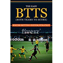 THE EASY BTTS (BOTH-TEAMS-TO-SCORE) SOCCER BETTING SYSTEM (English Edition)