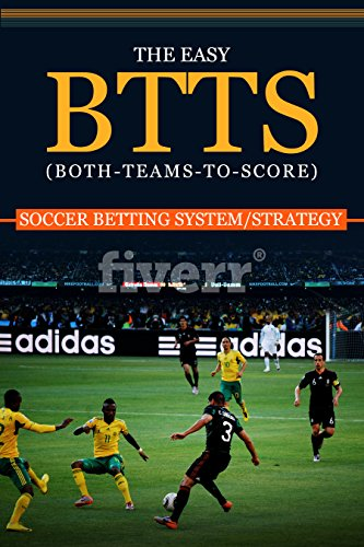 J.R.K. SMITH - THE EASY BTTS (BOTH-TEAMS-TO-SCORE) SOCCER BETTING SYSTEM