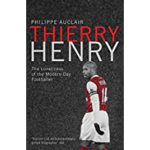 Thierry Henry: The Loneliness of the Modern Day Footballer by Philippe Auclair (2012-11-08)