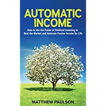 Automatic Income: How to Use the Power of Dividend Investing to Beat the Market and Generate Passive Income for Life (Wealth Building Series) (English Edition)