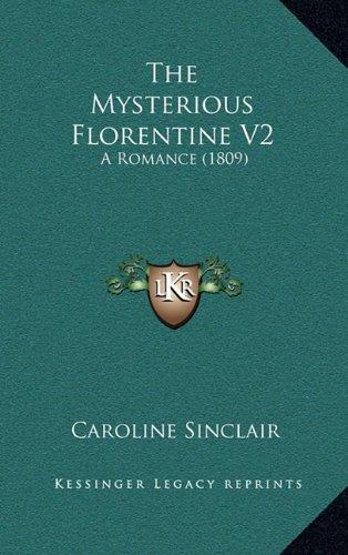 The Mysterious Florentine V2: A Romance (1809)