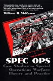 Spec Ops: Case Studies in Special Operations Warfare - Theory and Practice