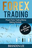 Forex Trading: Proven Forex Trading Money Making Strategy - Just 30 Minutes A Day (English Edition)