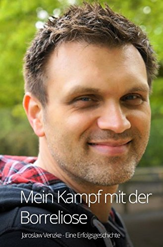 Borreliose-therapie (Mein Kampf mit der Borreliose - Eine Erfolgsgeschichte)