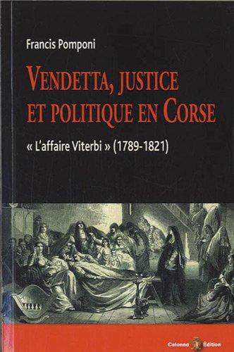 Vendetta, justice et politique en Corse : L'affaire Viterbi (1789-1821)
