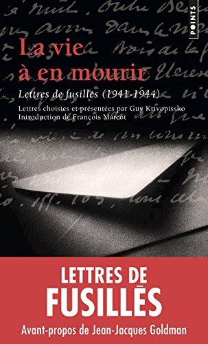 La Vie à en mourir. Lettres de fusillés (1941-1944)