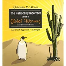 The Politically Incorrect Guide to Global Warming (and Environmentalism) by Christopher C. Horner (2007-02-01)