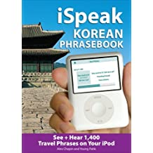 iSpeak Korean Phrasebook (MP3 Disc): See + Hear 1,200 Travel Phrases on Your iPod (iSpeak Audio Series) by Alex Chapin (2008-10-15)