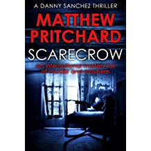 Scarecrow: An international mystery full of murder and mayhem (Danny Sanchez Thrillers Book 1)